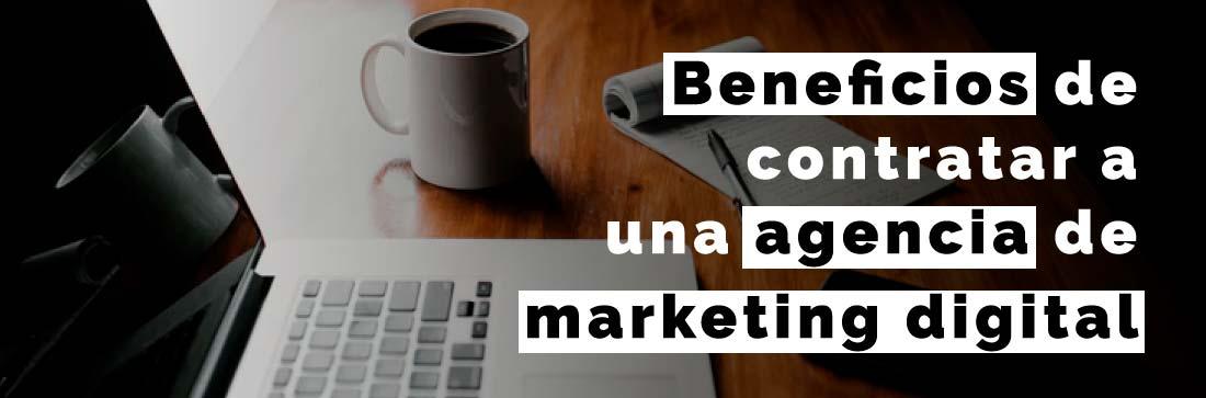 Beneficios de contratar a una agencia de marketing digital